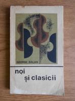 Anticariat: George Balan - Noi si clasicii