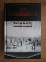 George Banu - Teatrul de arta, o traditie moderna