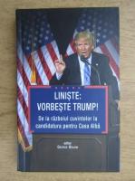 Anticariat: George Beahm - Liniste, vorbeste Trump! De la razboiul cuvintelor la candidatura pentru Casa Alba