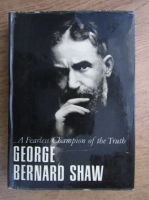 George Bernard Shaw - A fearless champion of the truth