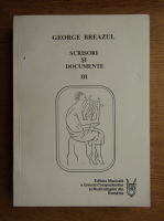 George Breazul - Scrisori si documente (volumul 3)