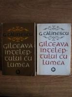 George Calinescu - Galceava inteleptului cu lumea (2 volume)