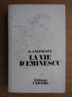 George Calinescu - La vie d'Eminescu