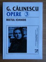 George Calinescu - Opere, volumul 3. Bietul Ioanide, volumul 1