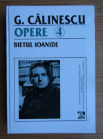 George Calinescu - Opere, volumul 4. Bietul Ioanide, volumul 2