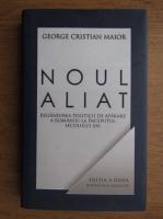 Anticariat: George Cristian Maior - Noul aliat