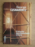 Anticariat: George Cusnarencu - Colonia penitenciara oranj