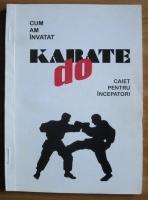George Dumitrescu - Cum am invatat karate do. Caiet pentru incepatori