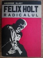 George Eliot - Felix Holt, radicalul