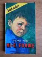 Anticariat: George Fink - Mi-e foame