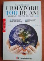 George Friedman - Urmatorii 100 de ani. Previziuni pentru secolul XXI