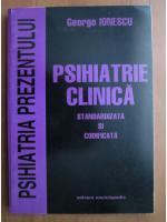 George Ionescu - Psihiatrie clinica. Stndardizata si codificata