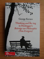 Anticariat: George Kovacs - Thinking and Be-ing in Heidegger's