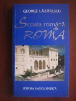 George Lazarescu - Scoala romana din Roma