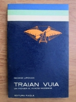 Anticariat: George Lipovan - Traian Vuia, un pionier al aviatiei moderne