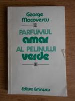 Anticariat: George Macovescu - Parfumul amar al pelinului verde