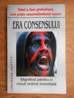 George Monbiot - Era consensului. Manifest pentru o noua ordine mondiala