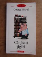 Anticariat: George Orwell - Carti sau tigari