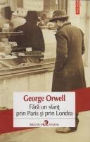 George Orwell - Fara un sfant prin Paris si prin Londra