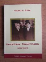 Anticariat: George Potra - Nicolae Iorga, Nicolae Titulescu, interferente