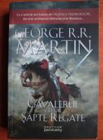 Anticariat: George R. R. Martin - Cavalerul celor sapte regate