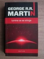 George R. R. Martin - Lumina ce se stinge