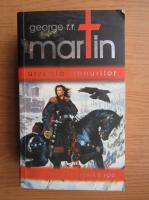 George R. R. Martin - Urzeala tronurilor (volumul 1)