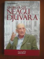 George Radulescu - Un secol cu Neagu Djuvara