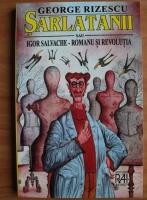 Anticariat: George Rizescu - Sarlatanii sau Igor Salvache Romanu si revolutia