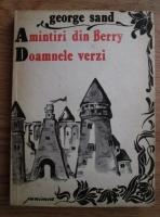Anticariat: George Sand - Amintiri din Berry. Doamnele verzi