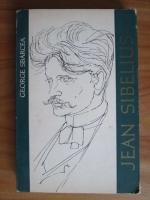 George Sbarcea - Jean Sibelius. Viata si opera