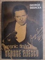 Anticariat: George Sbarcea - Vesnic tanarul George Enescu