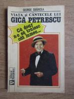 Anticariat: George Sbarcea - Viata si cantecele lui Gica Petrescu
