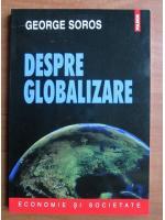 Anticariat: George Soros - Despre globalizare