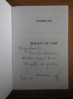George Tei - Bolnav de timp (cu autograful autorului)