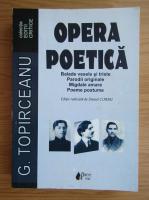 George Topirceanu - Opera poetica. Balade vesele si triste, parodii originale, migdale amare, poeme postume