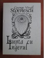 George Virgil Stoenescu - Lupta cu ingerul