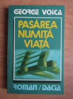 Anticariat: George Voica - Pasarea numita viata
