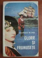 Anticariat: Georges Blond - Glorie si frumusete