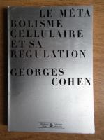 Georges Cohen - Le metabolisme cellulaire et sa regulation
