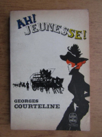 Anticariat: Georges Courteline - Ah, jeunesse!