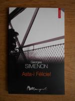 Anticariat: Georges Simenon - Asta-i Felicie!