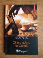Anticariat: Georges Simenon - Cine a ucis-o pe Cecile?
