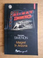 Anticariat: Georges Simenon - Maigret in Arizona