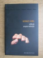 Anticariat: Georges Sorel - Reflectii asupra violentei