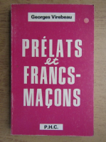 Anticariat: Georges Virebeau - Prelatis et francs-macons