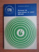 Anticariat: Georgeta Batuca - Sistemul de televiziune in culori SECAM