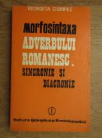 Anticariat: Georgeta Ciompec - Morfosintaxa adverbului romanesc