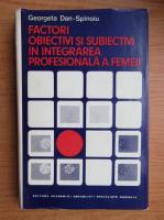 Georgeta Dan Spinoiu - Factori obiectivi si subiectivi in integrarea profesionala a femei