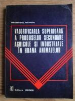 Georgeta Nichita - Valorificarea superioara a produselor secundare agricole si industriale in hrana animalelor